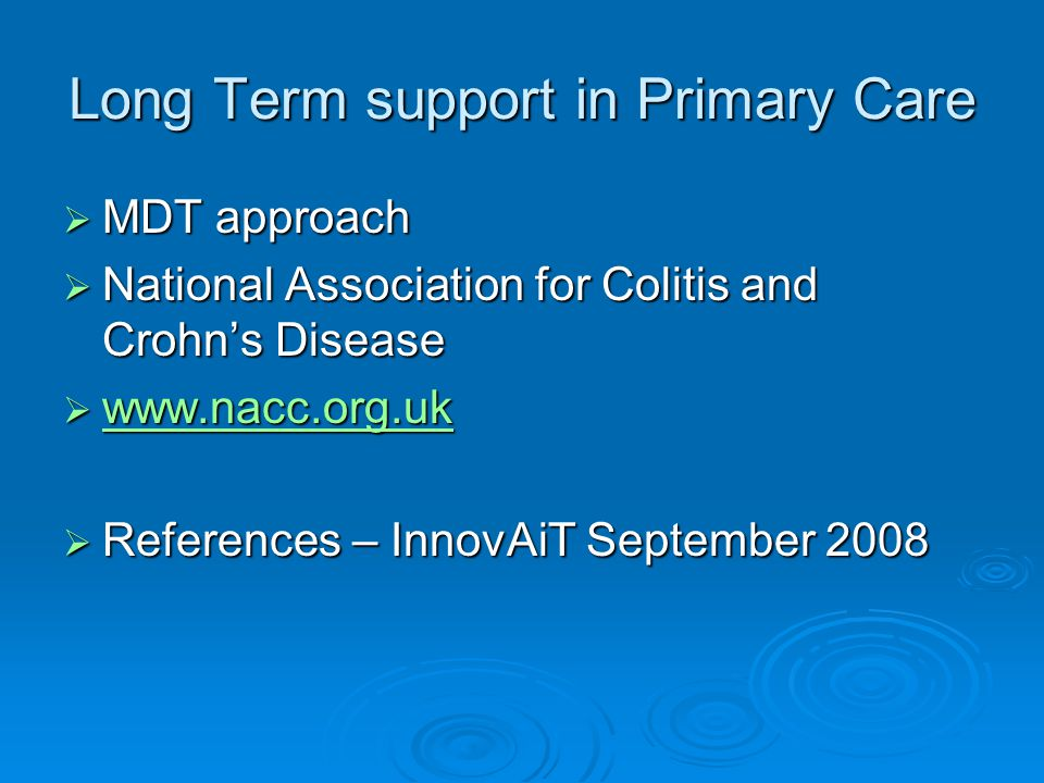Long Term support in Primary Care  MDT approach  National Association for Colitis and Crohn's Disease  www.nacc.org.uk www.nacc.org.uk  References – InnovAiT September 2008