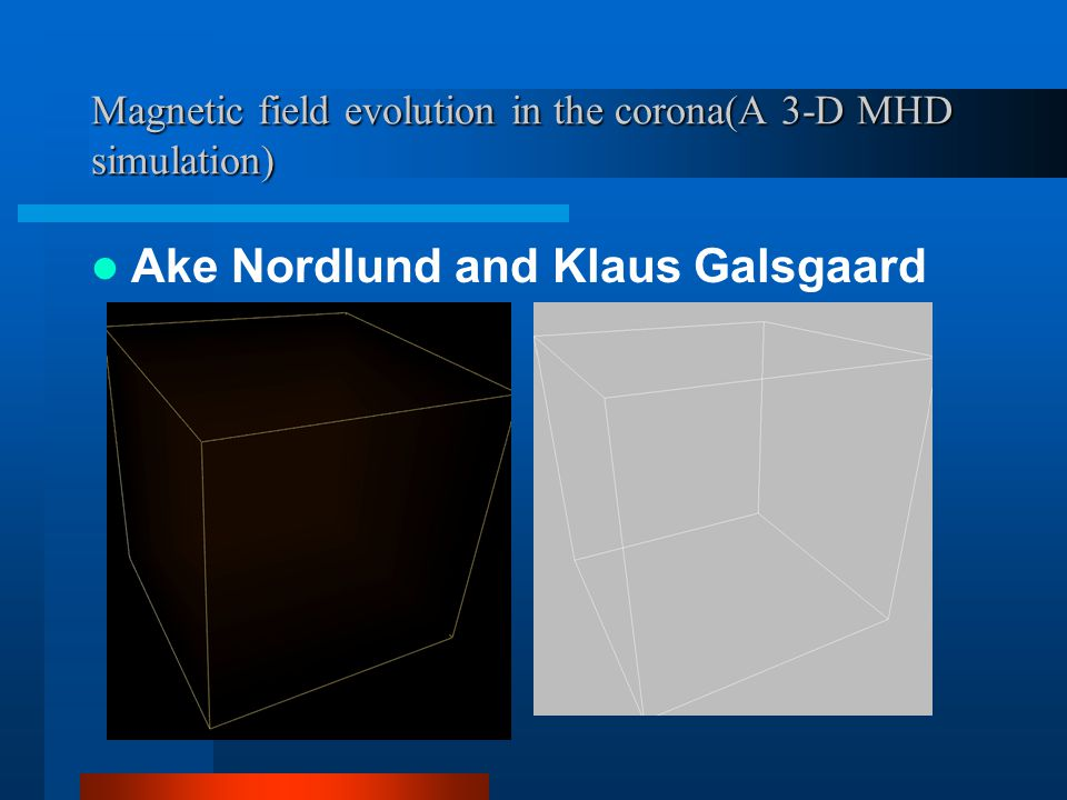 Magnetic field evolution in the corona(A 3-D MHD simulation) Ake Nordlund and Klaus Galsgaard (1996)