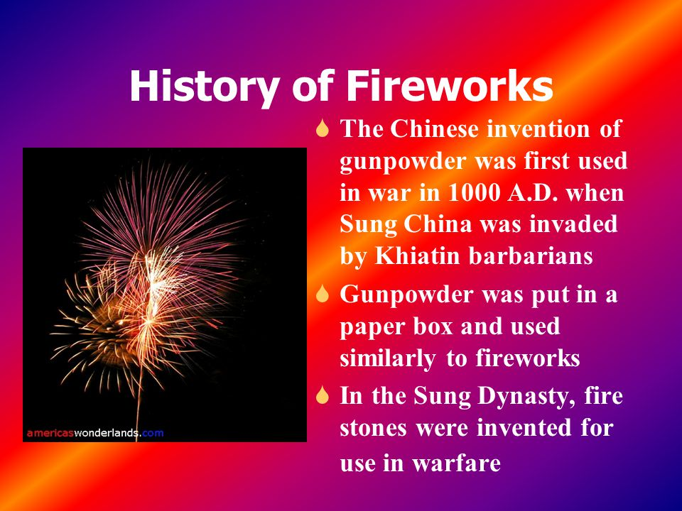 History of Fireworks S The Chinese invention of gunpowder was first used in war in 1000 A.D.