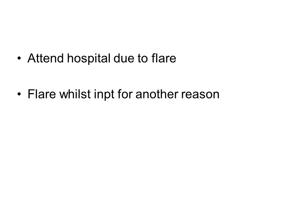 Attend hospital due to flare Flare whilst inpt for another reason