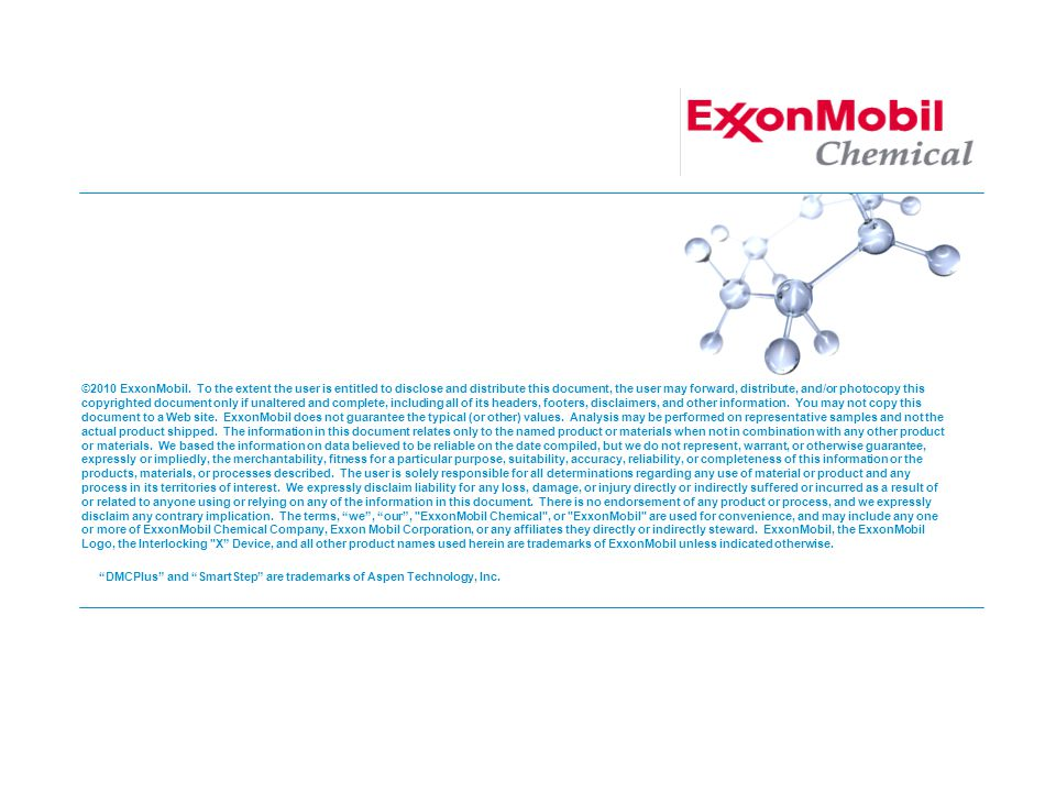 ©2010 ExxonMobil. To the extent the user is entitled to disclose and distribute this document, the user may forward, distribute, and/or photocopy this