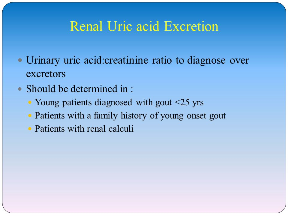 Renal Uric acid Excretion Urinary uric acid:creatinine ratio to diagnose over excretors Should be determined in : Young patients diagnosed with gout <