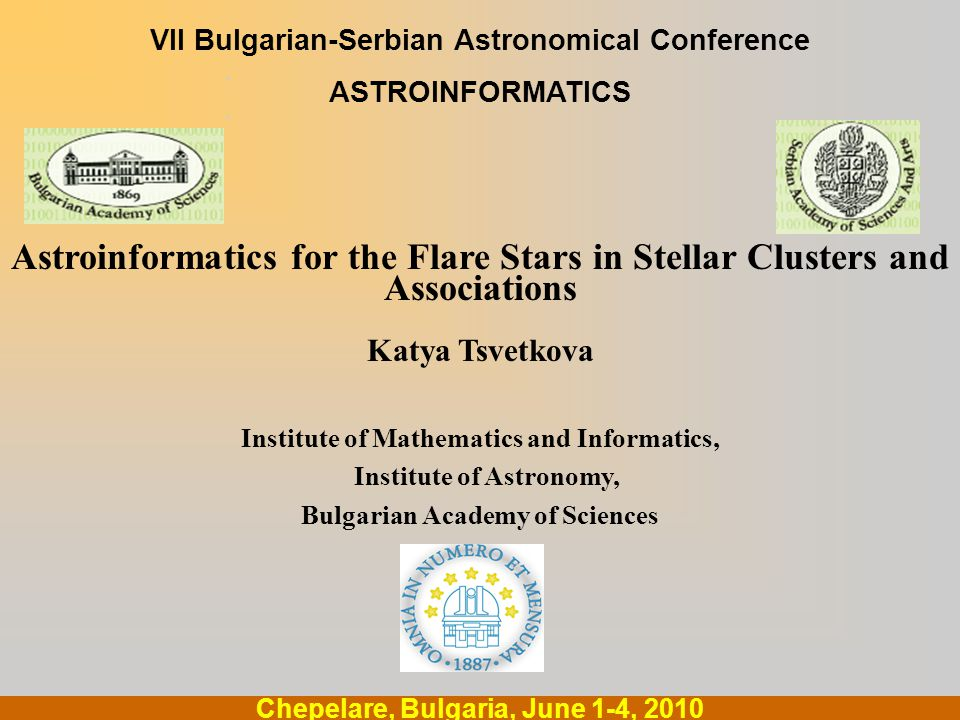 .... Chepelare, Bulgaria, June 1-4, 2010 VII Bulgarian-Serbian Astronomical Conference ASTROINFORMATICS Astroinformatics for the Flare Stars in Stella