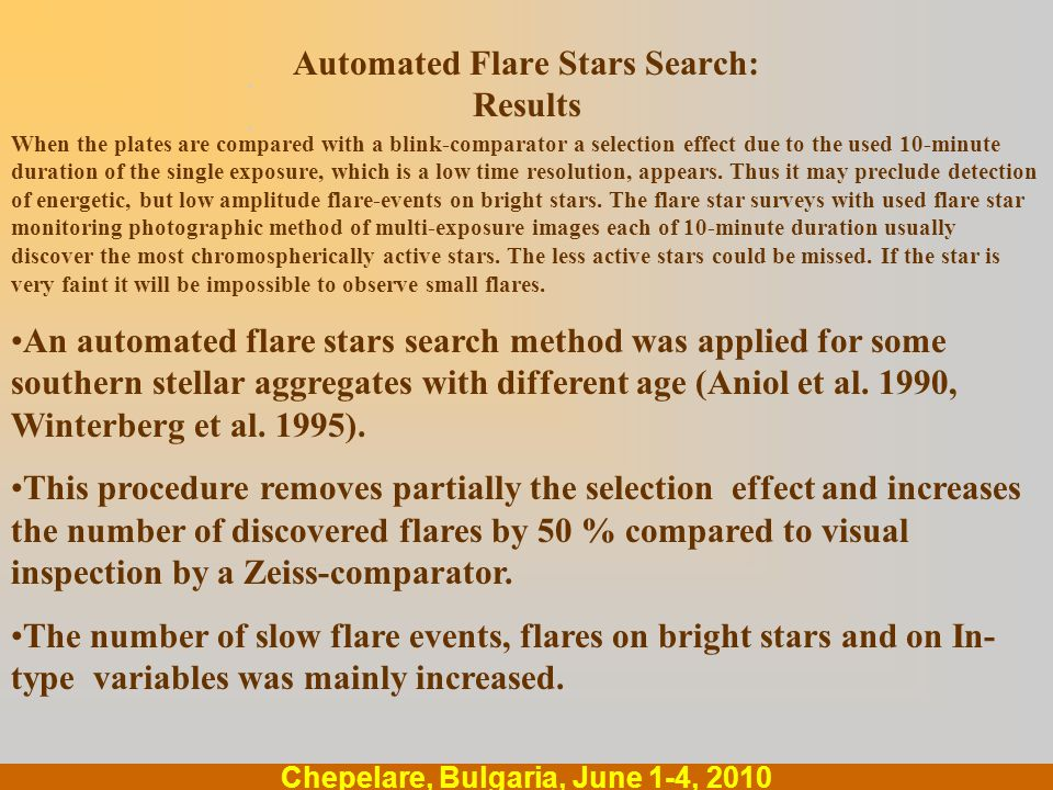 .... Chepelare, Bulgaria, June 1-4, 2010 Automated Flare Stars Search: Results When the plates are compared with a blink-comparator a selection effect