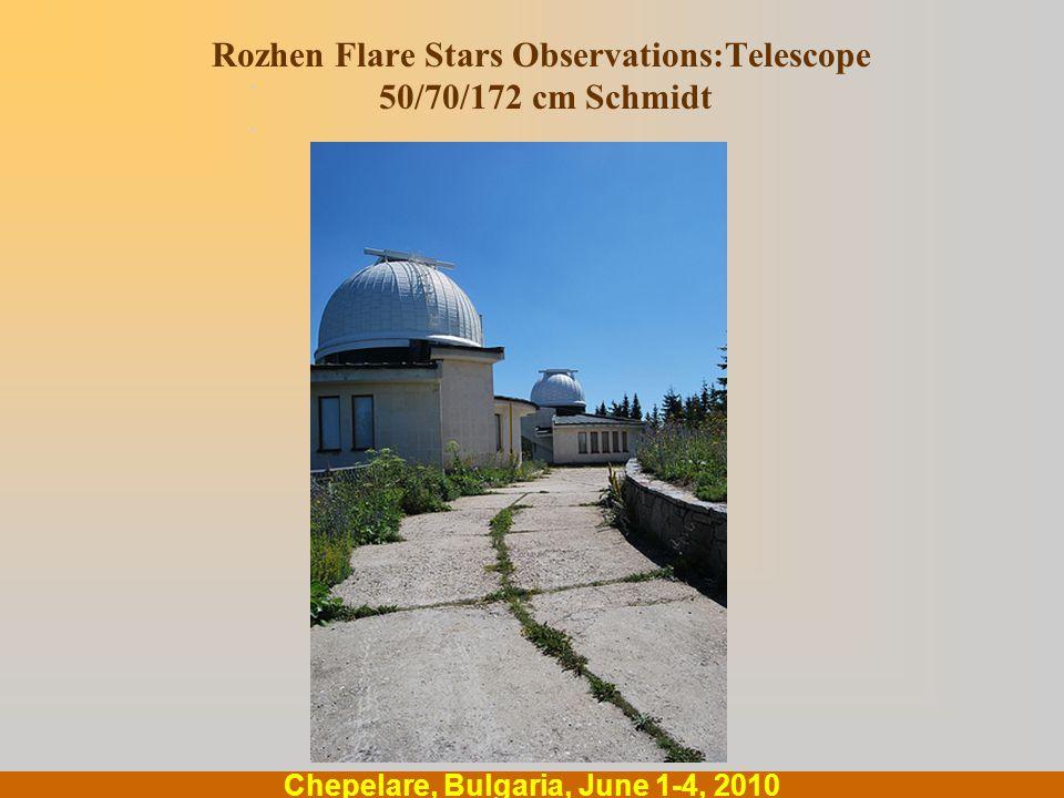 .... Chepelare, Bulgaria, June 1-4, 2010 Rozhen Flare Stars Observations:Telescope 50/70/172 cm Schmidt