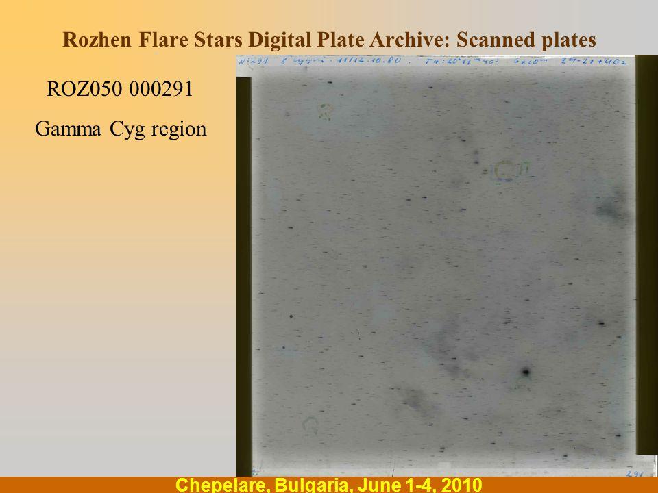 .... Chepelare, Bulgaria, June 1-4, 2010 Rozhen Flare Stars Digital Plate Archive: Scanned plates ROZ050 000291 Gamma Cyg region