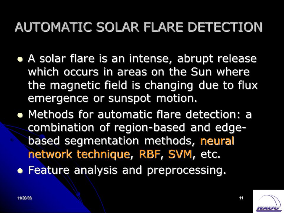 11/26/0811 AUTOMATIC SOLAR FLARE DETECTION A solar flare is an intense, abrupt release which occurs in areas on the Sun where the magnetic field is changing due to flux emergence or sunspot motion.