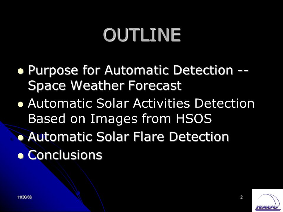 11/26/082 OUTLINE Purpose for Automatic Detection -- Space Weather Forecast Purpose for Automatic Detection -- Space Weather Forecast Automatic Solar