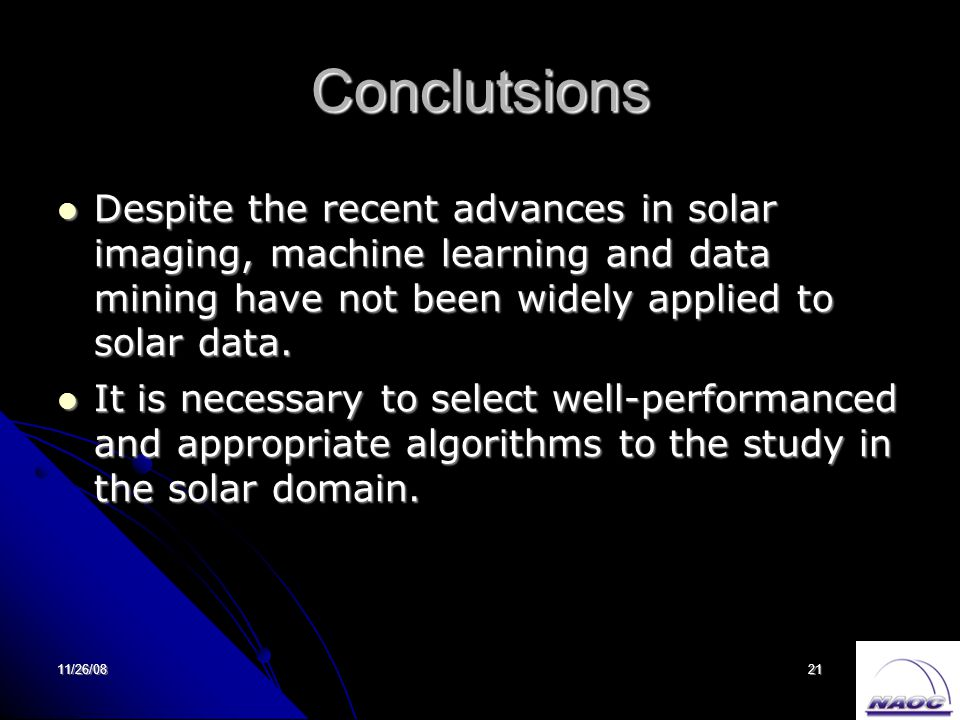 11/26/0821 Conclutsions Despite the recent advances in solar imaging, machine learning and data mining have not been widely applied to solar data. Des
