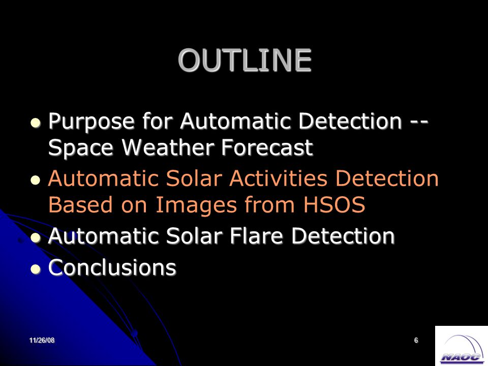 11/26/086 OUTLINE Purpose for Automatic Detection -- Space Weather Forecast Purpose for Automatic Detection -- Space Weather Forecast Automatic Solar