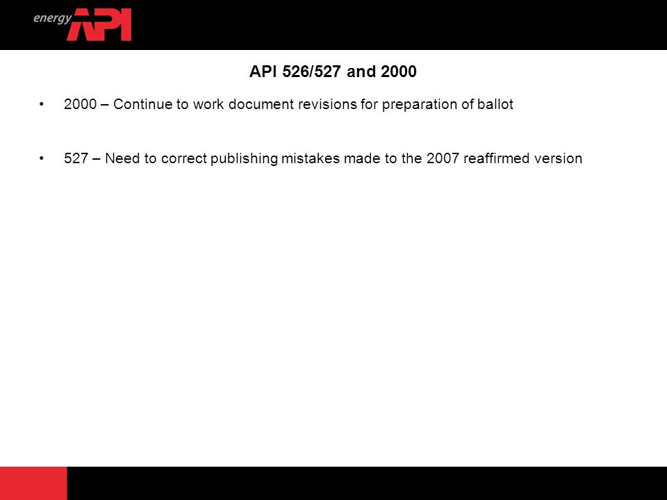 5 API 526/527 and 2000 2000 – Continue to work document revisions for preparation of ballot 527 – Need to correct publishing mistakes made to the 2007
