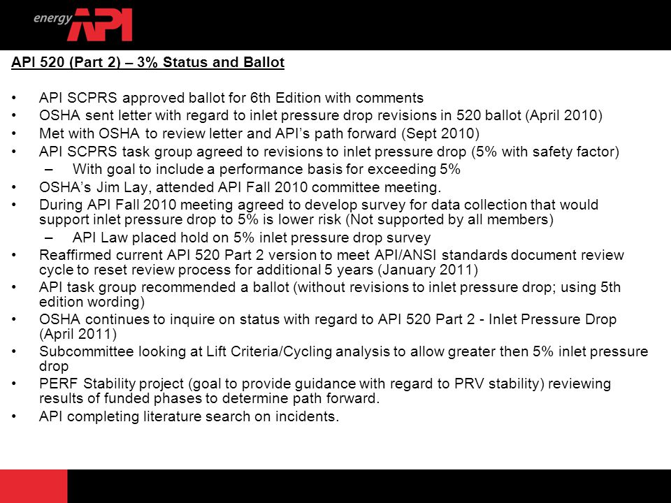 9 API 520 (Part 2) – 3% Status and Ballot API SCPRS approved ballot for 6th Edition with comments OSHA sent letter with regard to inlet pressure drop