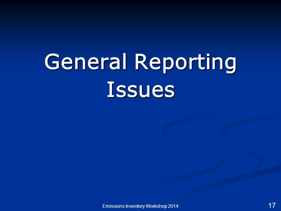 General Reporting Issues Emissions Inventory Workshop 2014 17