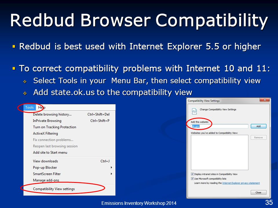 Redbud Browser Compatibility  Redbud is best used with Internet Explorer 5.5 or higher  To correct compatibility problems with Internet 10 and 11:  Select Tools in your Menu Bar, then select compatibility view  Add state.ok.us to the compatibility view Emissions Inventory Workshop 2014 35