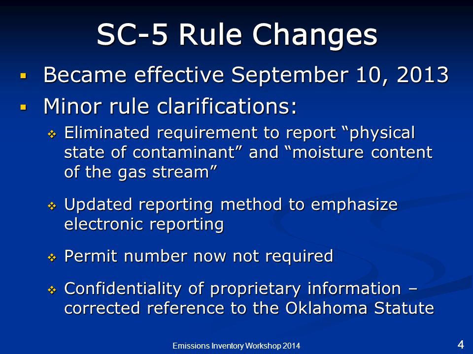 SC-5 Rule Changes  Became effective September 10, 2013  Minor rule clarifications:  Eliminated requirement to report physical state of contaminant and moisture content of the gas stream  Updated reporting method to emphasize electronic reporting  Permit number now not required  Confidentiality of proprietary information – corrected reference to the Oklahoma Statute Emissions Inventory Workshop 2014 4