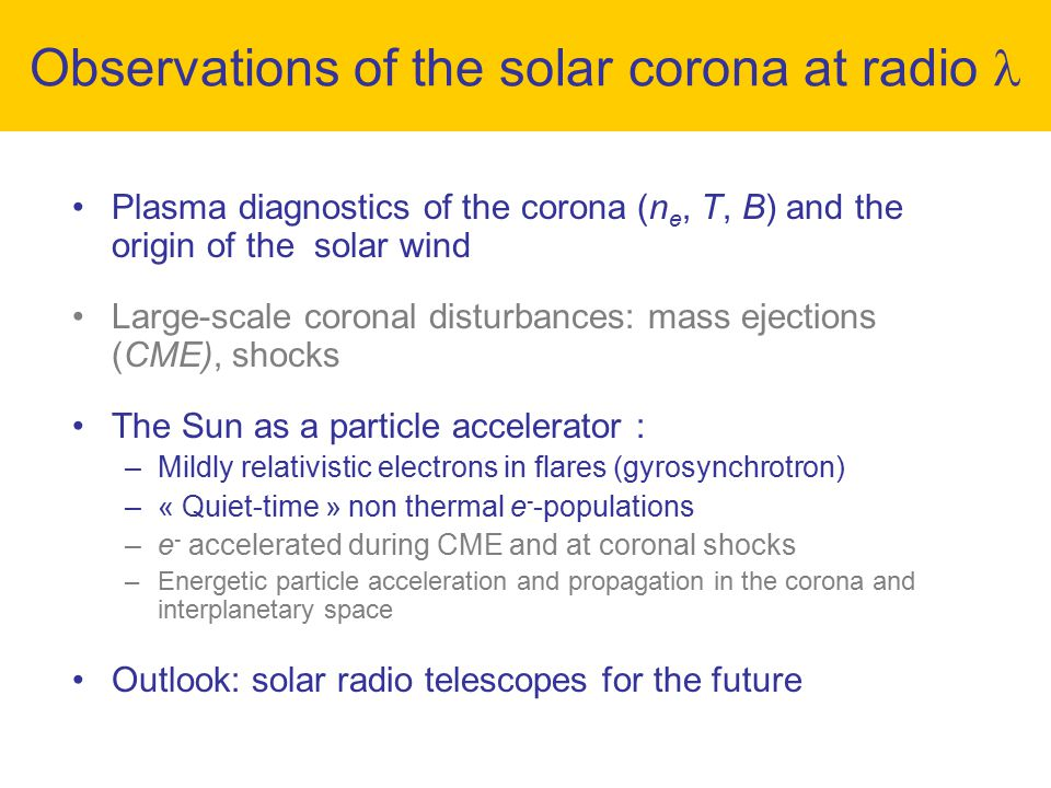 Plasma diagnostics of the corona (n e, T, B) and the origin of the solar wind Large-scale coronal disturbances: mass ejections (CME), shocks The Sun a