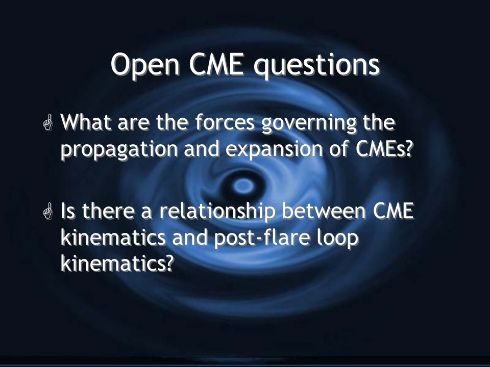 Open CME questions G What are the forces governing the propagation and expansion of CMEs.