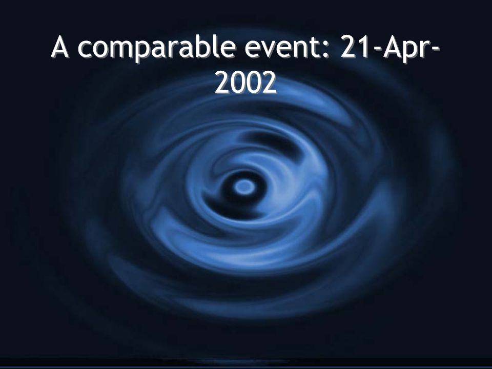 A comparable event: 21-Apr- 2002