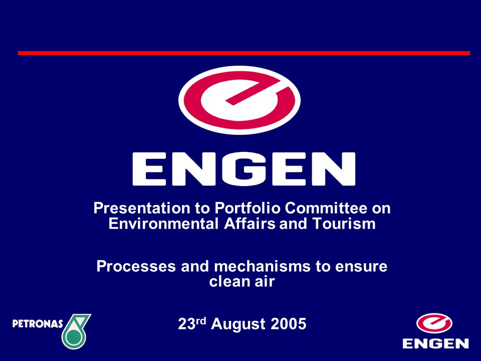 Presentation to Portfolio Committee on Environmental Affairs and Tourism Processes and mechanisms to ensure clean air 23 rd August 2005