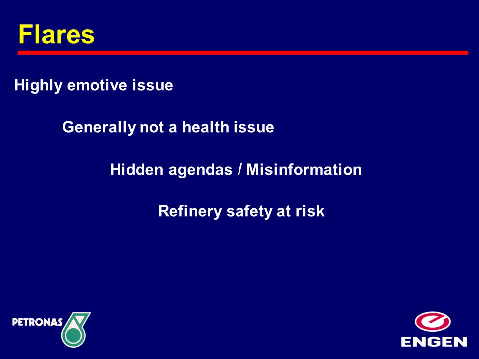 Highly emotive issue Generally not a health issue Hidden agendas / Misinformation Refinery safety at risk Flares