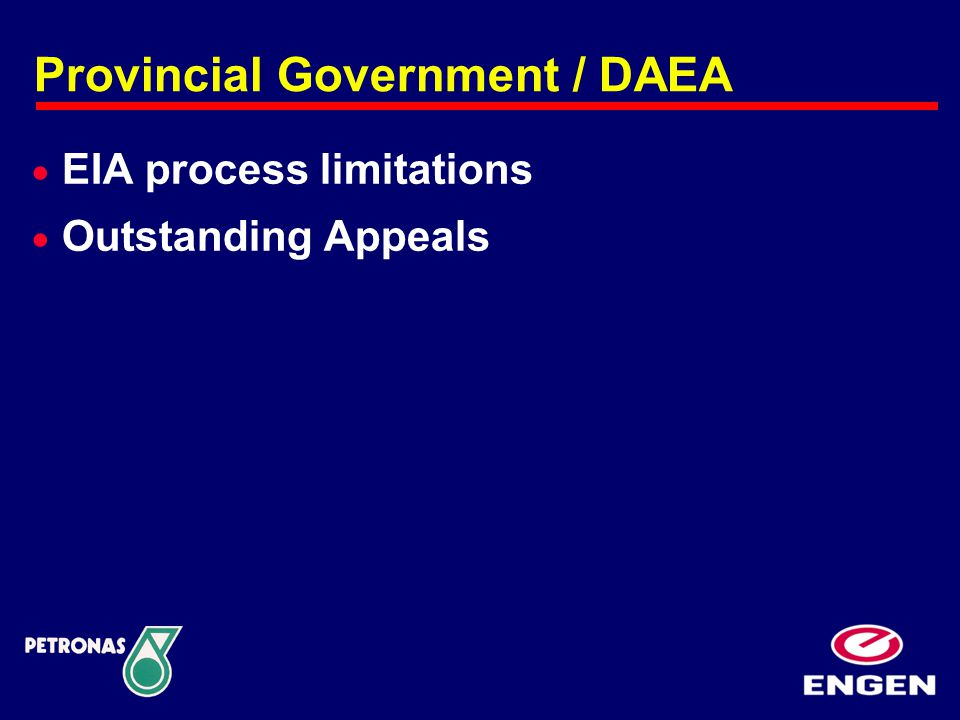  EIA process limitations  Outstanding Appeals Provincial Government / DAEA