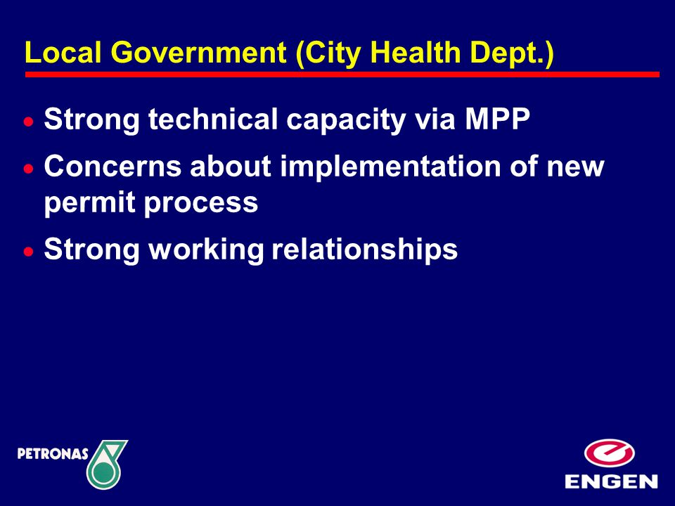 Local Government (City Health Dept.)  Strong technical capacity via MPP  Concerns about implementation of new permit process  Strong working relationships