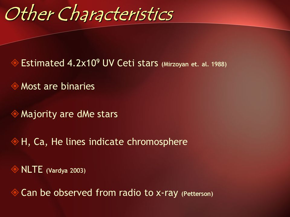 Other Characteristics  Estimated 4.2x10 9 UV Ceti stars (Mirzoyan et.
