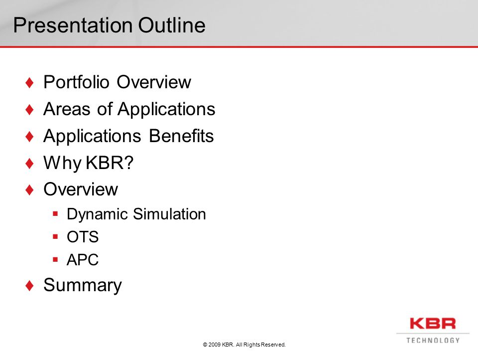 © 2009 KBR. All Rights Reserved. Presentation Outline ♦Portfolio Overview ♦Areas of Applications ♦Applications Benefits ♦Why KBR? ♦Overview  Dynamic