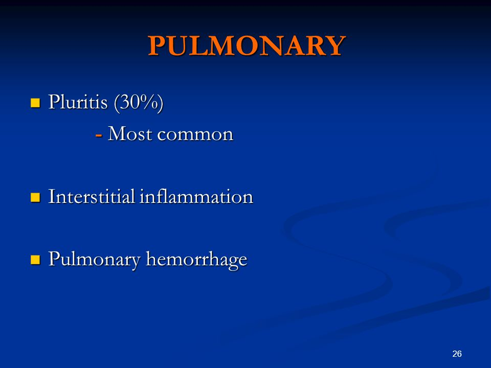 26 PULMONARY Pluritis (30%) Pluritis (30%) - Most common - Most common Interstitial inflammation Interstitial inflammation Pulmonary hemorrhage Pulmonary hemorrhage