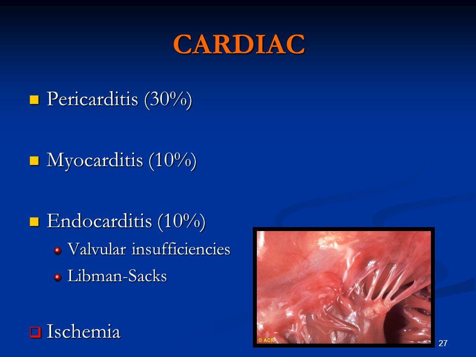 27 CARDIAC Pericarditis (30%) Pericarditis (30%) Myocarditis (10%) Myocarditis (10%) Endocarditis (10%) Endocarditis (10%) Valvular insufficiencies Libman-Sacks  Ischemia