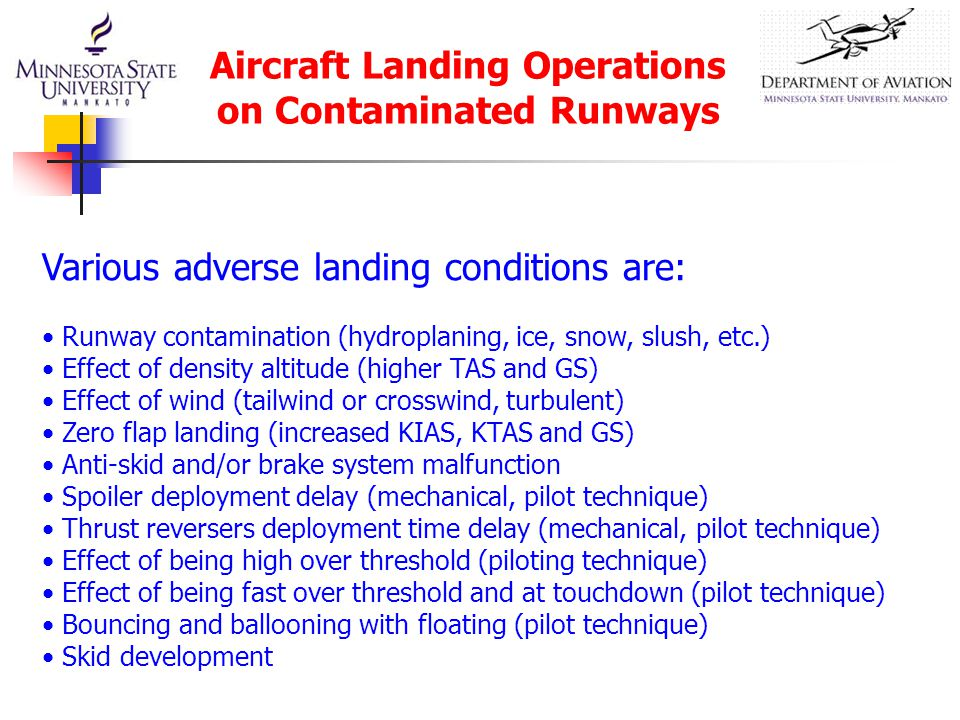 Aircraft Landing Operations on Contaminated Runways Various adverse landing conditions are: Runway contamination (hydroplaning, ice, snow, slush, etc.