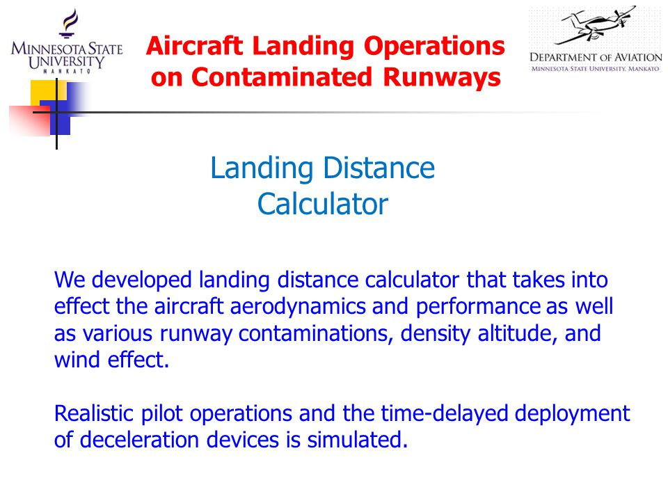 Aircraft Landing Operations on Contaminated Runways We developed landing distance calculator that takes into effect the aircraft aerodynamics and perf