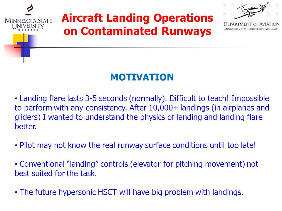 Aircraft Landing Operations on Contaminated Runways MOTIVATION Landing flare lasts 3-5 seconds (normally).