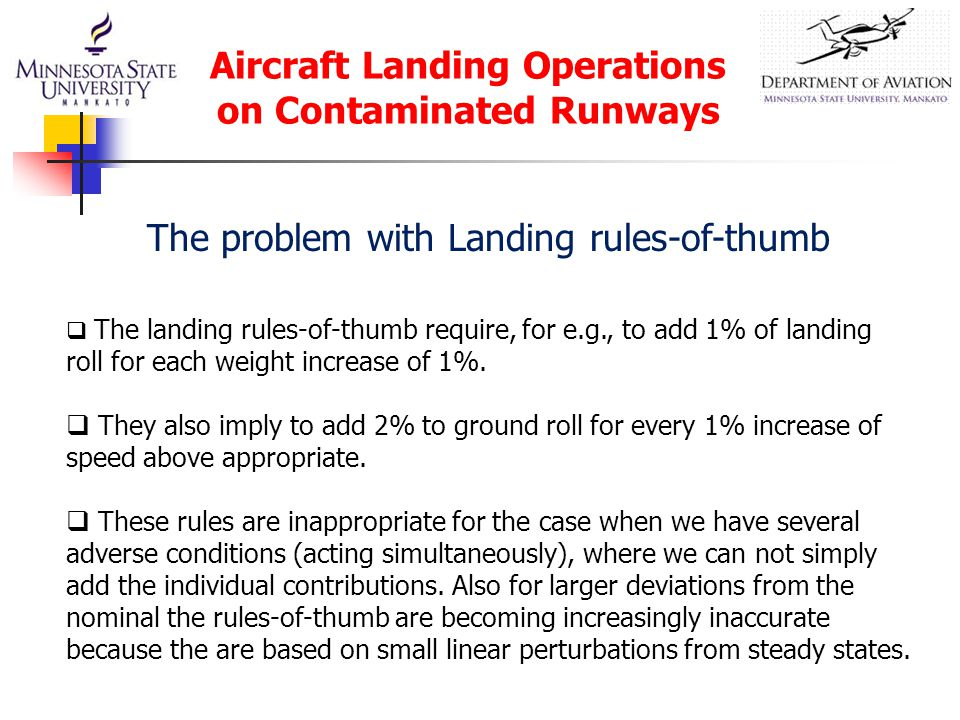 Aircraft Landing Operations on Contaminated Runways  The landing rules-of-thumb require, for e.g., to add 1% of landing roll for each weight increase of 1%.
