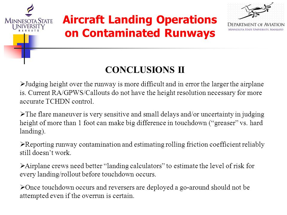 Aircraft Landing Operations on Contaminated Runways CONCLUSIONS II  Judging height over the runway is more difficult and in error the larger the airplane is.