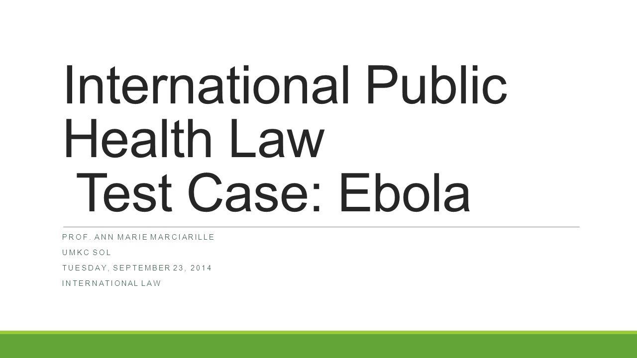 International Public Health Law Test Case: Ebola PROF.