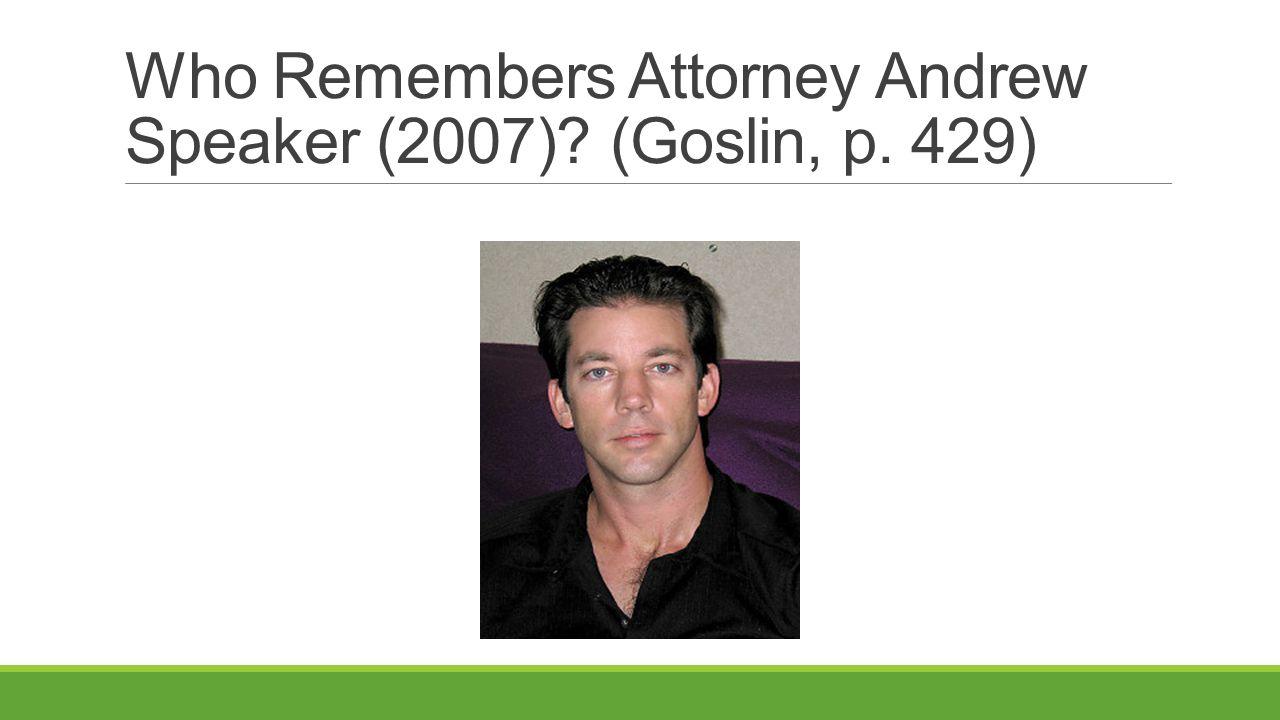 Who Remembers Attorney Andrew Speaker (2007)? (Goslin, p. 429)