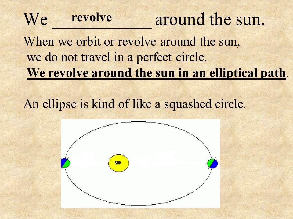 We ___________ around the sun.