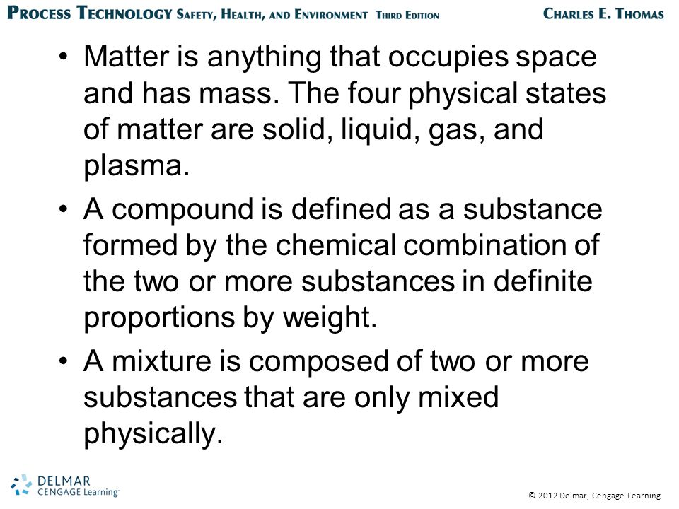 © 2012 Delmar, Cengage Learning Matter is anything that occupies space and has mass.