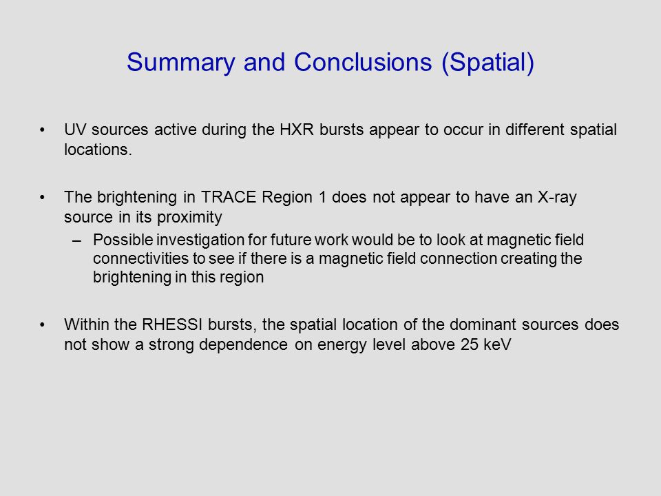 Summary and Conclusions (Spatial) UV sources active during the HXR bursts appear to occur in different spatial locations.