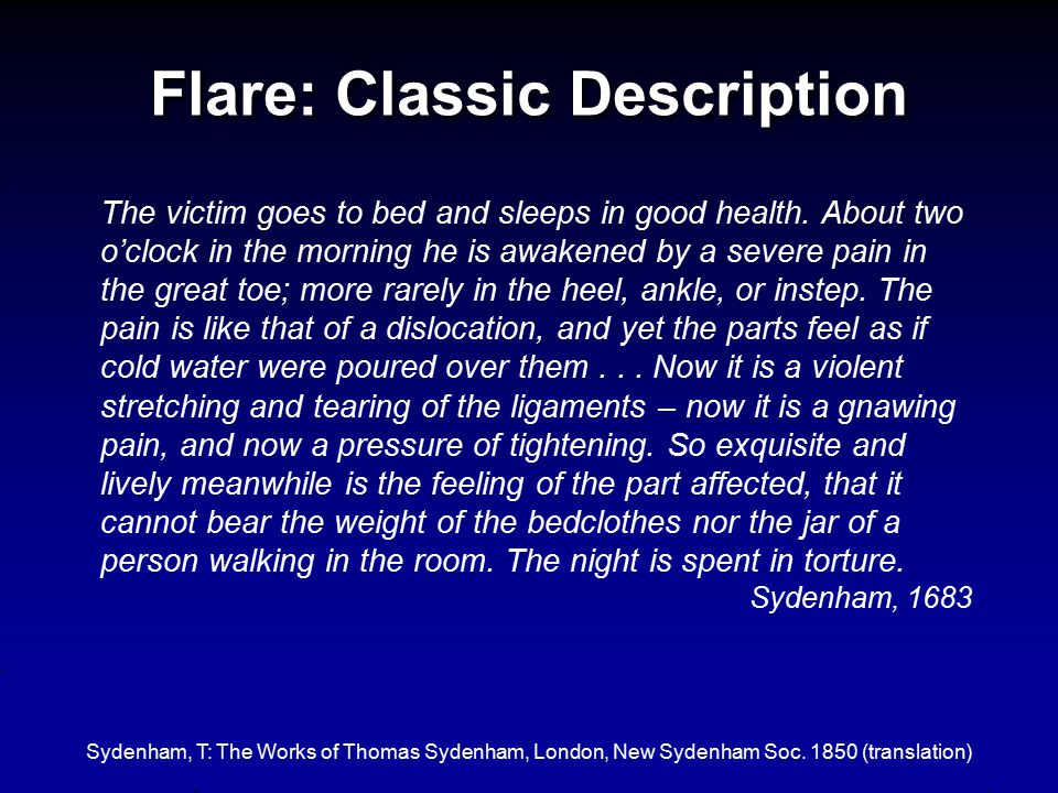 Flare: Classic Description The victim goes to bed and sleeps in good health. About two o'clock in the morning he is awakened by a severe pain in the g