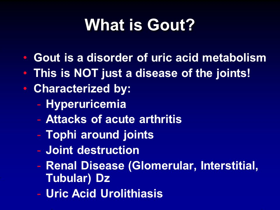 Untreated Gout May Lead to… Tophaceous masses of MSU crystals in cartilage and joints Renal stones Urate nephropathy
