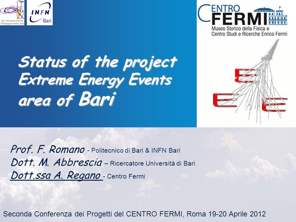 Status of the project E xtreme E nergy E vents area of Bari Prof. F. Romano - Politecnico di Bari & INFN Bari Dott. M. Abbrescia – Ricercatore Univers