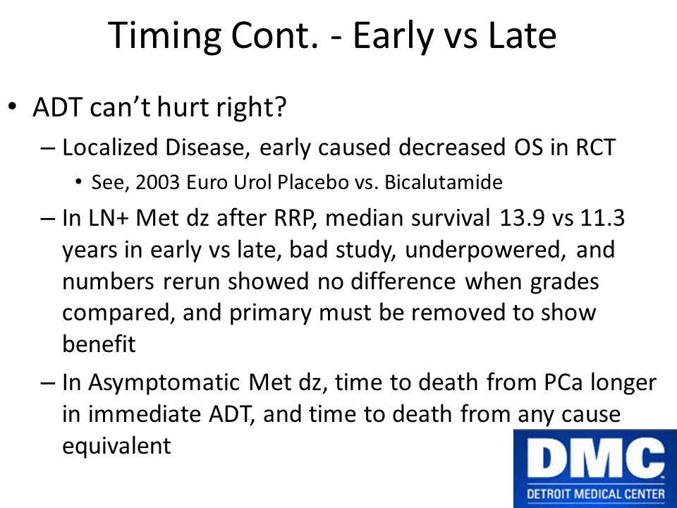 Timing Cont. - Early vs Late ADT can't hurt right.