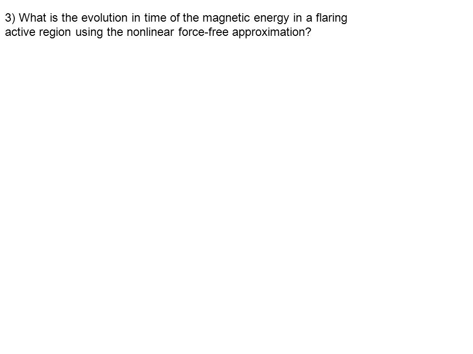 3) What is the evolution in time of the magnetic energy in a flaring active region using the nonlinear force-free approximation?