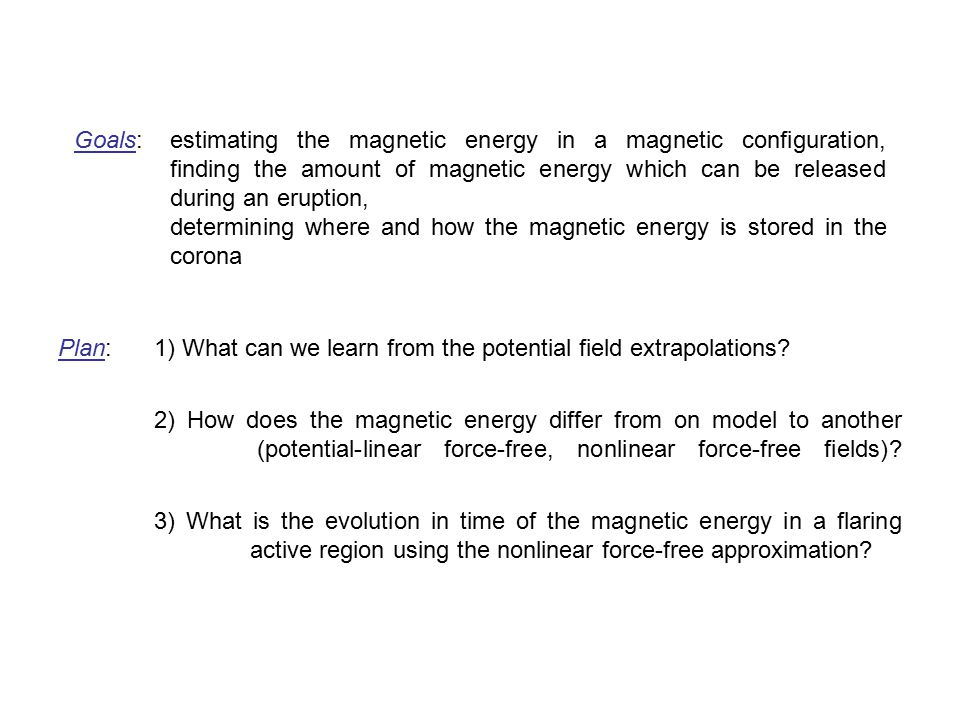 Goals: estimating the magnetic energy in a magnetic configuration, finding the amount of magnetic energy which can be released during an eruption, det