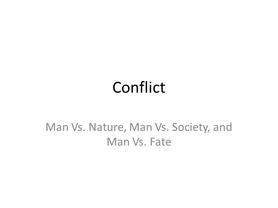 Conflict Man Vs. Nature, Man Vs. Society, and Man Vs. Fate