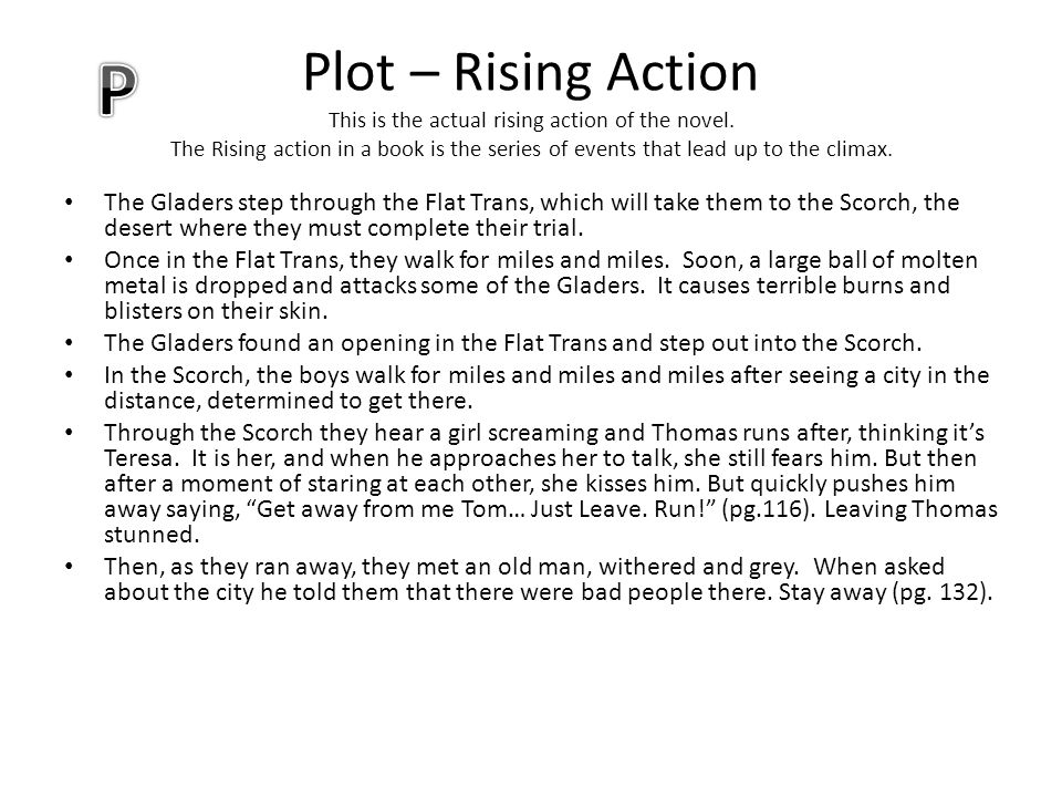 Plot – Rising Action This is the actual rising action of the novel. The Rising action in a book is the series of events that lead up to the climax. Th