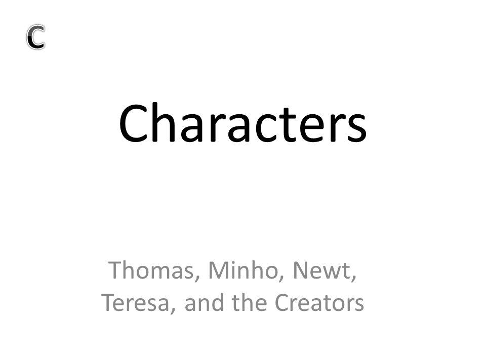 Characters Thomas, Minho, Newt, Teresa, and the Creators