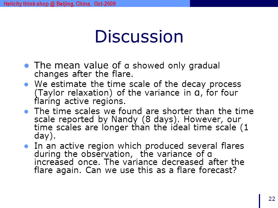 www.***.com 22 Discussion The mean value of α showed only gradual changes after the flare. We estimate the time scale of the decay process (Taylor rel